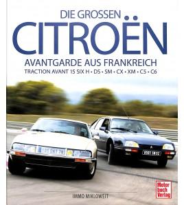 Die großen Citroën - Avantgarde aus Frankreich: Traction Avant 15 SIX H - DS - SM - CX - XM - C5 - C6
